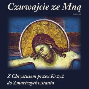 Czuwajcie ze Mną. Z Chrystusem przez Krzyż do Zmartwychwstania.